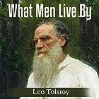 What Men Live By Hörbuch von Leo Tolstoy Gesprochen von: Ted Kettler