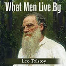 What Men Live By Audiobook by Leo Tolstoy Narrated by Ted Kettler