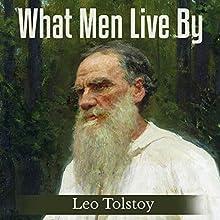 What Men Live By | Livre audio Auteur(s) : Leo Tolstoy Narrateur(s) : Ted Kettler