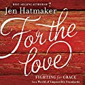 For the Love: Fighting for Grace in a World of Impossible Standards Audiobook by Jen Hatmaker Narrated by Jen Hatmaker