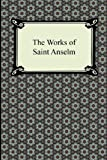 The Works of Saint Anselm (Prologium, Monologium, In Behalf of the Fool, and Cur Deus Homo)