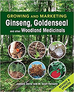 Growing and Marketing Ginseng, Goldenseal and other Woodland Medicinals by Jeanine Davis and W. Scott Persons