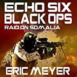 Echo Six: Black Ops - Raid on Somalia | Eric Meyer
