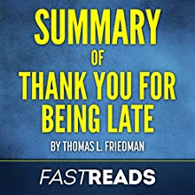 Summary of Thank You for Being Late by Thomas L. Friedman Audiobook by  FastReads Narrated by Anthony Pica