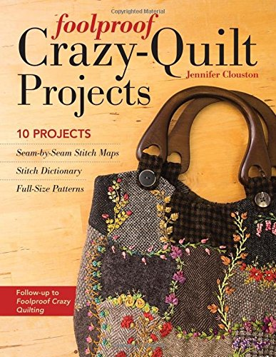Foolproof Crazy-Quilt Projects: 10 Projects, Seam-by-Seam Stitch Maps, Stitch Dictionary, Full-Size Patterns (Quilting Projects compare prices)