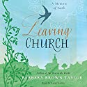 Leaving Church: A Memoir of Faith (       UNABRIDGED) by Barbara Brown Taylor Narrated by Karen Saltus
