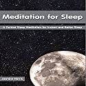 Meditation for Sleep: A Guided Sleep Meditation for Instant and Better Sleep  by Jasmine Harris Narrated by Allison Mason