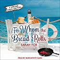 For Whom the Bread Rolls: Pancake House Mystery Series, Book 2 Audiobook by Sarah Fox Narrated by Marguerite Gavin
