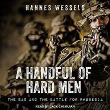 A Handful of Hard Men: The SAS and the Battle for Rhodesia | Livre audio Auteur(s) : Hannes Wessels Narrateur(s) : Jack Chekijian