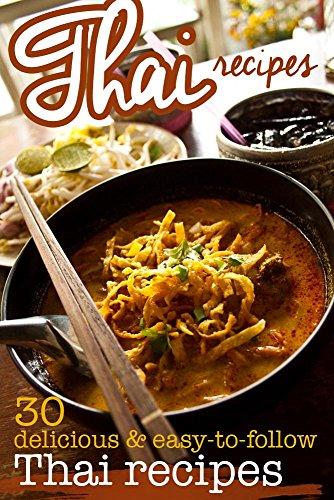 Thai Recipes: 30 Delicious and Easy to Follow Thai Recipes by Elizabeth Barnett