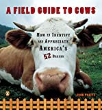 A Field Guide to Cows: How to Identify and Appreciate America's 52 Breeds