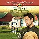 The Missing Will: The Amish Millionaire, Book 4 Audiobook by Wanda E. Brunstetter, Jean Brunstetter Narrated by Rebecca Gallagher