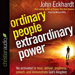 Ordinary People, Extraordinary Power: How a Strong Apostolic Culture Releases Us to Do Transformational Things in the World | [John Eckhardt]