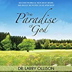 Paradise of God: Discover the Biblical Truth About Heaven and Unlock the Mystery of Life After Death | Dr. Larry Ollison