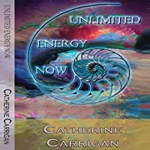 Unlimited Energy Now (       UNABRIDGED) by Catherine Carrigan Narrated by Holly Parsons