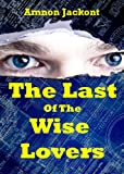 The Last Of The Wise Lovers (A Suspense and Espionage Thriller)