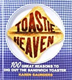 Karen Saunders Toastie Heaven: 100 great reasons to dig out the sandwich toaster by Saunders, Karen (2007)