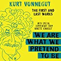 We Are What We Pretend to Be: The First and Last Works Audiobook by Kurt Vonnegut Narrated by Colin Hanks, Oliver Wyman, Suzanne Toren