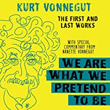 We Are What We Pretend to Be: The First and Last Works | Livre audio Auteur(s) : Kurt Vonnegut Narrateur(s) : Colin Hanks, Oliver Wyman, Suzanne Toren