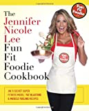 The Jennifer Nicole Lee Fun Fit Foodie Cookbook: JNLs Secret Super Fitness Model Fat Blasting & Muscle Fueling Recipes