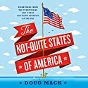 The Not-Quite States of America: Dispatches from the Territories and Other Far-Flung Outposts of the USA Audiobook by Doug Mack Narrated by Jonathan Yen