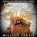 Murderous Coffee Crumb: Sky Valley Cozy Mystery, Book 4 (       UNABRIDGED) by William Jarvis Narrated by Tristan Wright