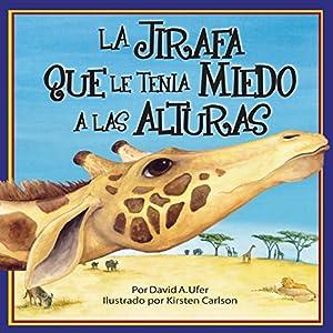 La Jirafa que le Tenia Mieda a las Alturas [The Giraffe Who Was Scared of Heights] Audiobook