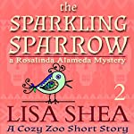 The Sparkling Sparrow: A Cozy Zoo Short Story, Book 2 | Lisa Shea
