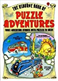 The Usborne Book of Puzzle Adventures Three Adventure Stories with Puzzles to Solve: The Incredible Dinosaur Expedition, The Intergalactic Bus Trip, Time Train to Ancient Rome (No. 1)