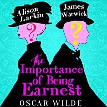 The Importance of Being Earnest - edited by James Warwick and Alison Larkin | Livre audio Auteur(s) : Oscar Wilde Narrateur(s) : Alison Larkin, James Warwick