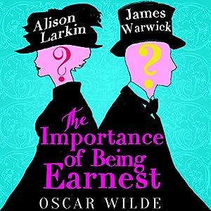 The Importance of Being Earnest: A Trivial Novel for Serious People Hörbuch von Charles Osborne, Oscar Wilde Gesprochen von: Alison Larkin, James Warwick