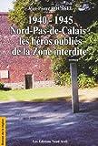 echange, troc Jean-Pierre Roussel - 1940-1945 Nord-Pas-de-Calais : les héros oubliés de la Zone interdite