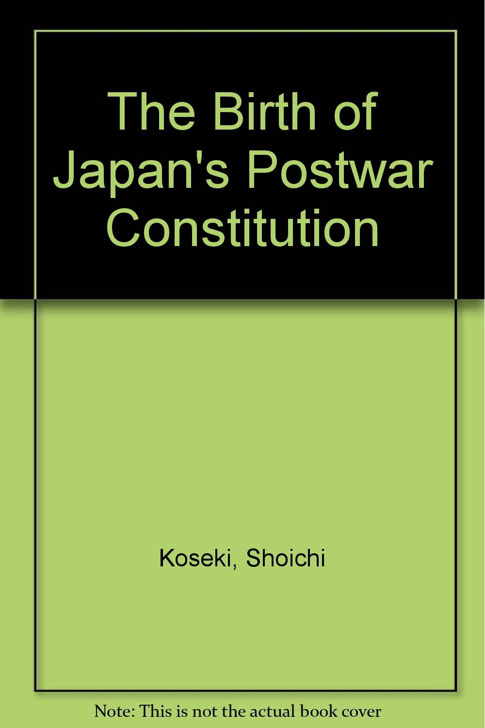 The Birth Of Japan's Postwar Constitution, Koseki Shoichi