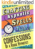 Crafting hypnotic spells! - Casebook confessions of a Rogue Hypnotist (English Edition)