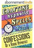 Crafting hypnotic spells! - Casebook confessions of a Rogue Hypnotist (English Edition)
