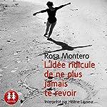 L'idée ridicule de ne plus jamais te revoir | Rosa Montero