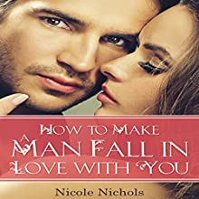 How to Make a Man Fall in Love with You (       UNABRIDGED) by Nicole Nichols Narrated by Craig Beck