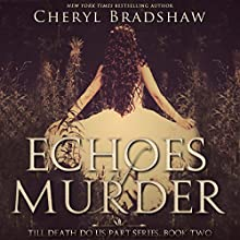 Echoes of Murder: Till Death Do Us Part, Book 2 (       UNABRIDGED) by Cheryl Bradshaw Narrated by Teri Schnaubelt