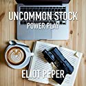 Uncommon Stock: Power Play: The Uncommon Series, Book 2 Audiobook by Eliot Peper Narrated by Jennifer O'Donnell