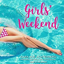 Girls' Weekend Audiobook by Cara Sue Achterberg Narrated by Xe Sands