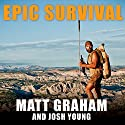 Epic Survival: Extreme Adventure, Stone Age Wisdom, and Lessons in Living from a Modern Hunter-Gatherer Audiobook by Matt Graham, Josh Young Narrated by Tom Perkins