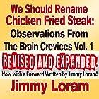 We Should Rename Chicken Fried Steak (Expanded): Observations from the Brain Crevice, Volume 1 Hörbuch von Jimmy Loram Gesprochen von: Jimmy Loram