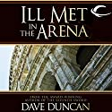 Ill Met in the Arena Audiobook by Dave Duncan Narrated by Peter Ganim