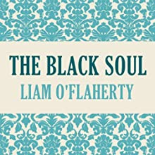 The Black Soul (       UNABRIDGED) by Liam O'Flaherty Narrated by John Lee