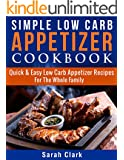 Simple Low Carb Appetizer Cookbook  Quick & Easy Low Carb Appetizer Recipes For The Whole Family (English Edition)