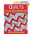 Quilts for Beginners: A How-to Book of Quilting Supplies, How-to-Quilt Techniques, and Quilt Patterns