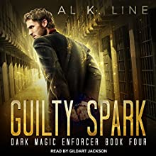 Guilty Spark: Dark Magic Enforcer Series, Book 4 Audiobook by Al K. Line Narrated by Gildart Jackson