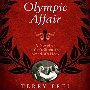 Olympic Affair: A Novel of Hitler's Siren and America's Hero | [Terry Frei]