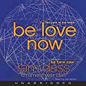 Be Love Now: The Path of the Heart (       UNABRIDGED) by  Ram Dass,  Rameshwar Das Narrated by Dan Woren
