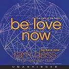 Be Love Now: The Path of the Heart Hörbuch von  Ram Dass,  Rameshwar Das Gesprochen von: Dan Woren